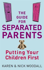 The Guide For Separated Parents : Putting Children First :  Putting Children First - Karen Woodall