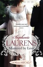 Mastered by Love : A Bastion Club Novel - Stephanie Laurens