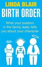 Birth Order : What Your Position in the Family Really Tells You About Your Character - Linda Blair
