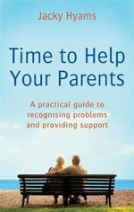 Time to Help Your Parents : A Practical Guide to Recognising Problems and Providing Support - Jacky Hyams