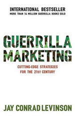 Guerrilla Marketing : Cutting-edge Strategies for the 21st Century - Jay Conrad Levinson