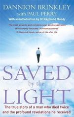 Saved by the Light : The True Story of a Man Who Died Twice and the Profound Revelations He Received - Dannion Brinkley