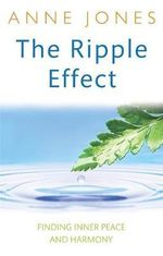 The Ripple Effect : Finding Inner Peace and Harmony - Anne Jones