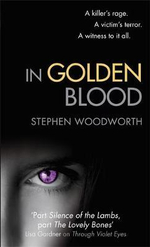 In Golden Blood : A Killer's Rage.  A Victim's Terror.  A Witness To It All. - Stephen Woodworth
