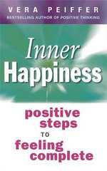 Inner Happiness : Positive Steps to Feeling Complete - Vera Peiffer