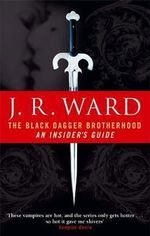 The Black Dagger Brotherhood :  An Insider's Guide - J. R. Ward