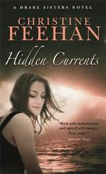 Hidden Currents  : Drake Sisters Series : Book 7 - Christine Feehan