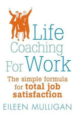 Life Coaching for Work : The Simple Formula for Total Job Satisfaction - Eileen Mulligan
