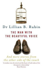 The Man with the Beautiful Voice : and More Stories from the Other Side of the Couch - Lillian B. Rubin