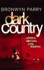 Dark Country : Where a Killer Lurks in the Shadows - Bronwyn Parry