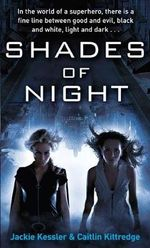 Shades Of Night : In the World of a Superhero, There is a Fine Line Between Good and Evil, Black and White, Light and Dark... - Jackie Kessler