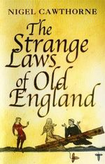 The Strange Laws of Old England - Nigel Cawthorne