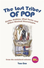 The Lost Tribes of Pop : Goths, Folkies, iPod Twits and Other Musical Stereotypes - Tom Cox