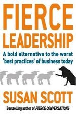 Fierce Leadership : A Bold Alternative To The Worst 'Best Practices' Of Business Today - Susan Scott