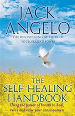 The Self-Healing Handbook : Using the Power of Breath to Heal and Improve Your Well-Being - Jack Angelo