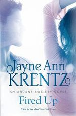 Fired Up : An Arcane Society Series : Book 7 - Jayne Ann Krentz