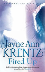 Fired Up :  The Arcane Society Series : Book 7 - Jayne Ann Krentz