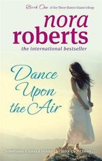 Dance Upon the Air :  Three Sisters Bk 1 - Nora Roberts