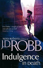Indulgence in Death : In Death Series : Book 31 - J D Robb