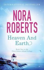 Heaven and Earth :  Three Sisters Book 2 - Nora Roberts