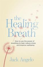 The Self-Healing Handbook : Using the Power of Breath to Heal, Relax and Raise Your Consciousness. by Jack Angelo - Jack Angelo