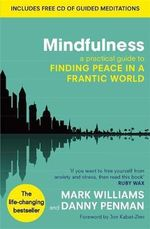 Mindfulness : A Practical Guide to Finding Peace in a Frantic World (Includes Free CD with Guided Meditations) - Mark Williams