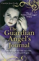 The Guardian Angel's Journal : She Thought Her Life Was Over, But it Hadn't Even Started... - Carolyn Jess-Cooke