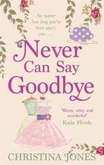 Never Can Say Goodbye : A Magical Romantic Comedy - Christina Jones