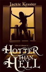 Hotter Than Hell :  Hell on Earth Bk 3 - Jackie Kessler