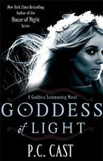 Goddess of Light : A Goddess Summoning Novel - P. C. Cast