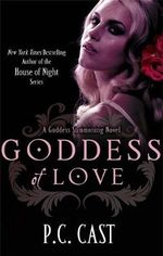 Goddess of Love. by P.C. Cast : Goddess Summoning Series : Book 5 - P.C. Cast