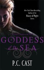 Goddess of the Sea : A Goddess Summoning Novel - P. C. Cast