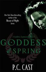 Goddess of Spring : A Goddess Summoning Novel - P. C. Cast