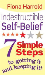 Indestructible Self-Belief : 7 Simple Steps to Getting it and Keeping It - Fiona Harrold