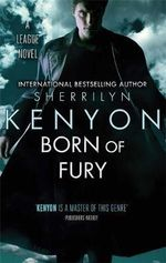 Born of Fury : The League Series : Book 6 - Sherrilyn Kenyon