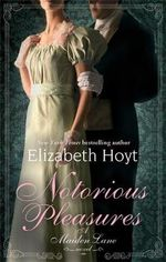 Notorious Pleasures : A Maiden Lane Novel - Elizabeth Hoyt