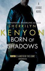 Born of Shadows : League Series : Book 5 - Sherrilyn Kenyon