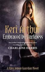 Embraced by Darkness : Riley Jenson Guardian Series: Book 5 - Keri Arthur