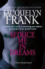 Seduce Me in Dreams :  Three Worlds Bk 1 - Jacquelyn Frank