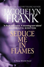 Seduce Me in Flames : A Three Worlds Novel: Book 2 - Jacquelyn Frank