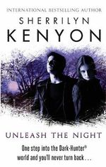 Unleash the Night : One step into the dark-Hunter world and you'll never turn back - Sherrilyn Kenyon