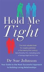 Hold Me Tight : Your Guide to the Most Successful Approach to Building Loving Relationships - Dr Sue Johnson