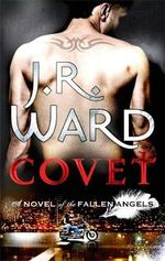 Covet : Fallen Angels Series : Book 1 - J. R. Ward