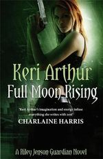 Full Moon Rising :  Riley Jenson Guardian Series: Book 1 - Keri Arthur