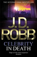 Celebrity in Death : In Death Series : Book 34 - J. D. Robb