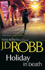 Holiday in Death : In Death Series : Book 7 - J D Robb
