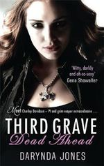 Third Grave Dead Ahead : Charley Davidson series: Book 3 - Darynda Jones