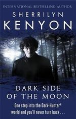Dark Side Of The Moon : Dark-Hunter Series : Book 9 - Sherrilyn Kenyon