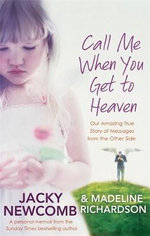 Call Me When You Get to Heaven : Our Amazing True Story of Messages from the Other Side - Jacky Newcomb