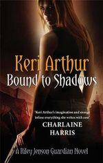 Bound to Shadows : Riley Jenson Guardian Series: Book 8 - Keri Arthur